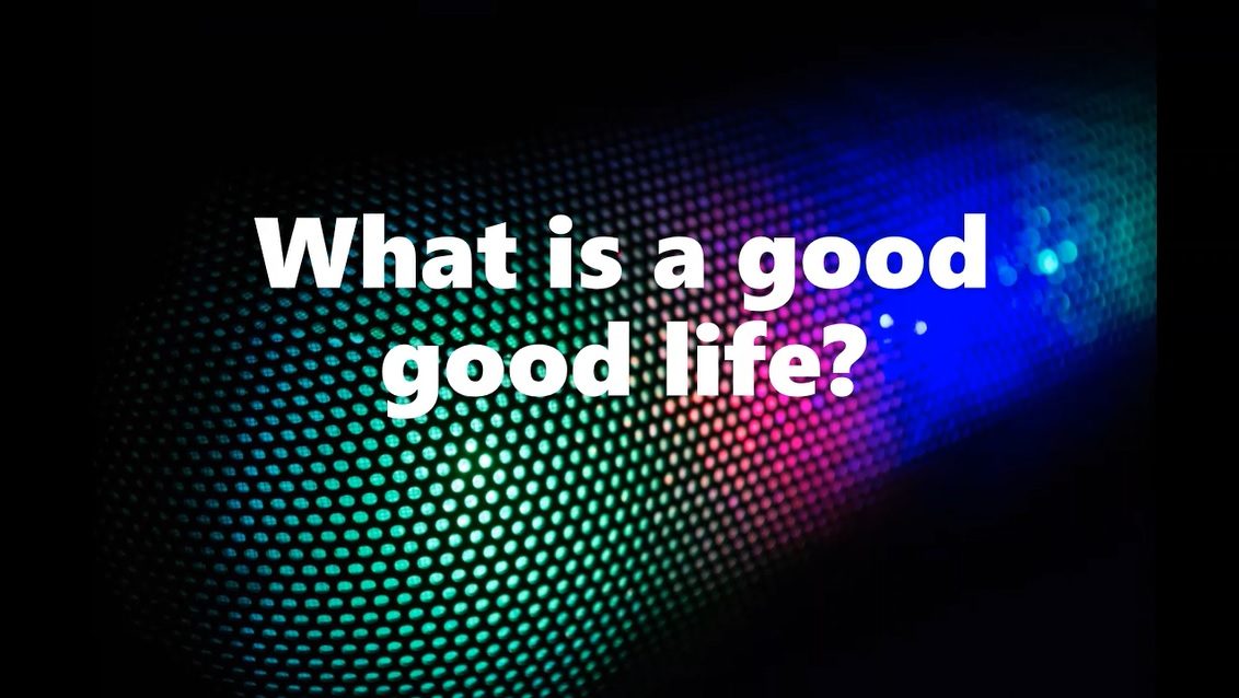 What is the good good life? (VIDEO)